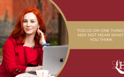 """""""Focus On One Thing"""" May Not Mean What You Think"""
